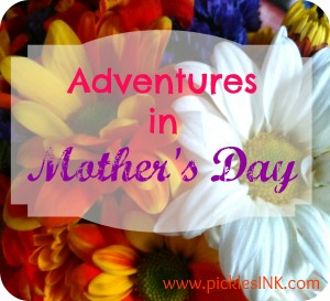 Adventures in Mother's Day