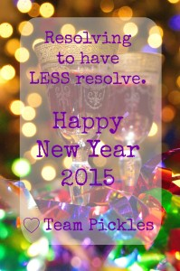 Resolving to have LESS resolve. Happy New Year 2015 from Team Pickles www.picklesINK.com